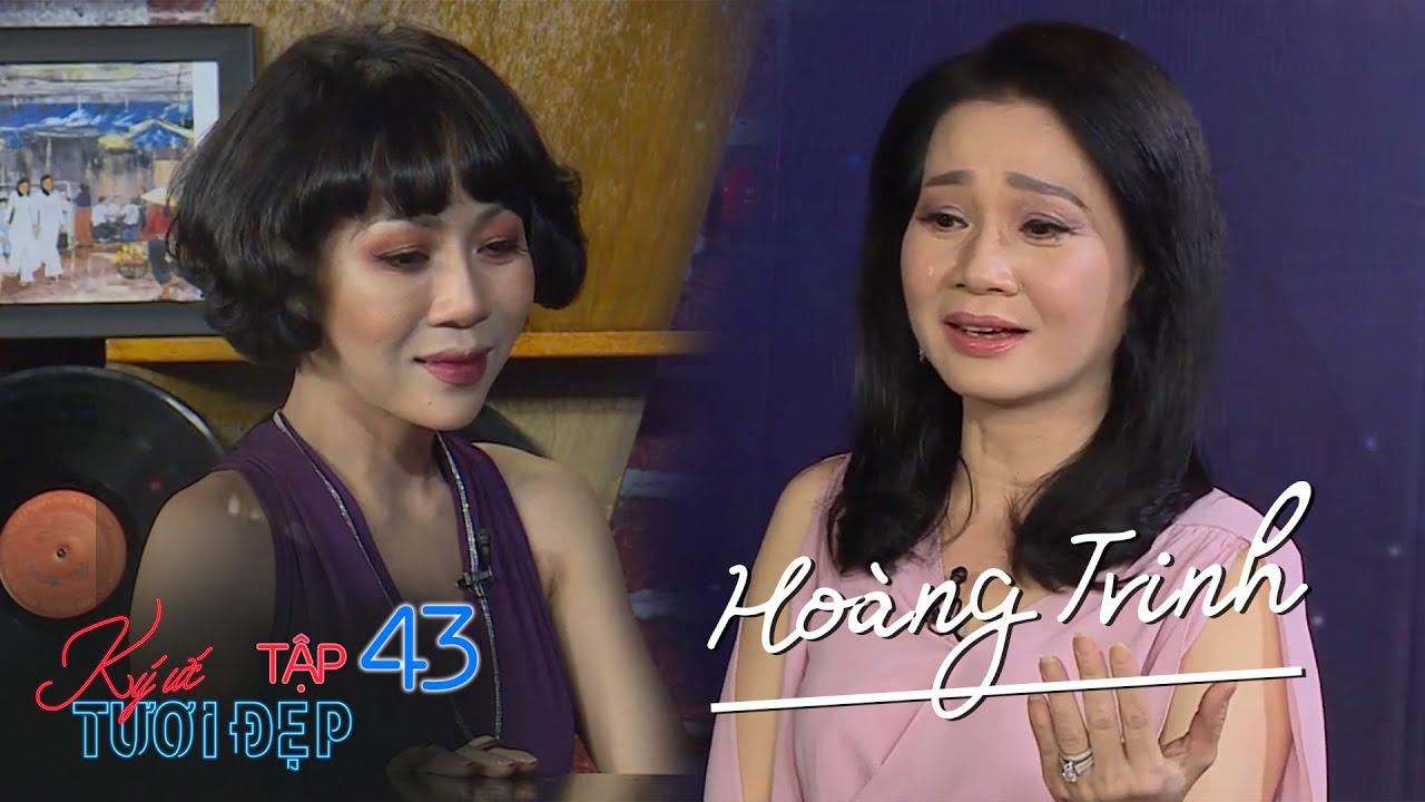 Ký Ức Tươi Đẹp Tập 43: Cô đào Hoàng Trinh từ công chúa hóa hoàng hậu, rơi lệ nhớ về Sài Gòn tuổi thơ