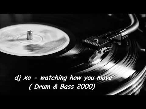Dj XO -  Watching how you move  (Drum & Bass 2000)