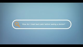 How do I treat back pain before seeing a doctor?