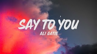 Ali Gatie   Say To You (Lyrics)