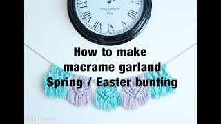 How To Make Macrame Garland - Spring / Easter Decoration  - Bunting - Easy DIY Tutorial