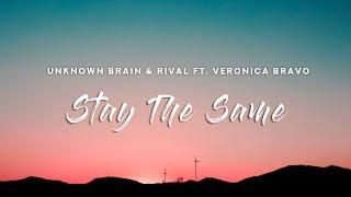 Unknown Brain & Rival - Stay The Same (Lyrics) Ft. Veronica Bravo