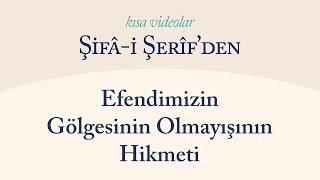 Kısa Video: Efendimizin Gölgesinin Olmayışının Hikmeti