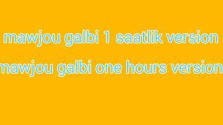 Mawjou Galbi 1 Saatlik Versiyon (1 Hours Version)