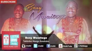 Tukiimba Mungu Anashuka | Bony Mwaitege | Official Audio