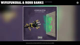 wifisfuneral & Robb Bank$ - Anything (Audio)