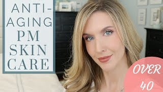 My Over 40 Anti-Aging Nighttime Skincare Routine