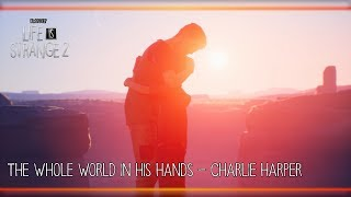 The Whole World in His Hands - Charlie Harper [Life is Strange 2]