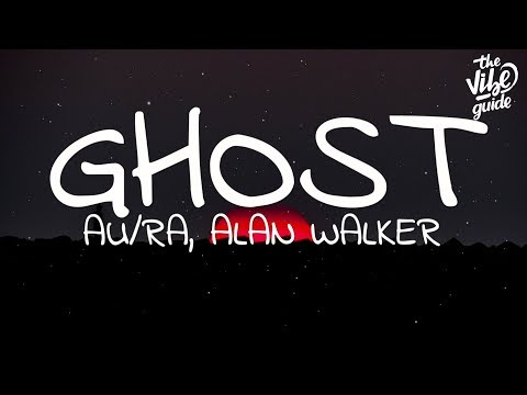 Au/Ra, Alan Walker - Ghost (Lyrics)