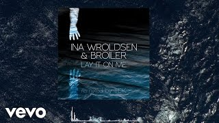 Ina Wroldsen, Broiler   Lay It On Me