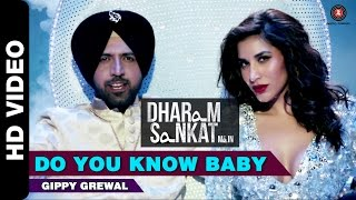 Do You Know Baby Dharam Sankat Mein  Gippy Grewal