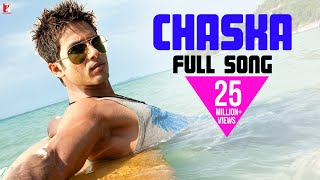 Chaska - Full Song | Badmaash Company | Shahid Kapoor | Anushka Sharma | Krishna | Pritam