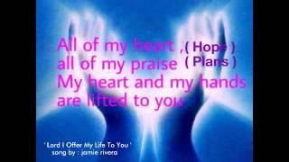 Lord I Offer My Life Lyrics - Jamie Rivera