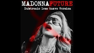 Madonna   Future (Dubtronic Less Quavo Version)