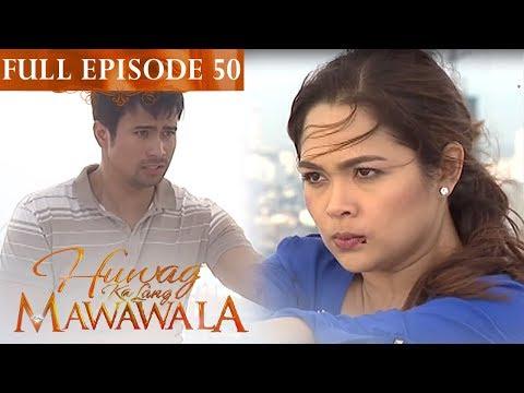 Full Episode 50 | Huwag Ka Lang Mawawala