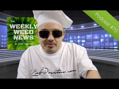 Weekly Weed News 2.0 W/ Kief Preston - Episode 70 - July 14th 2019