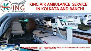 World-Class and Superior Air Ambulance in Kolkata and Ranchi by King