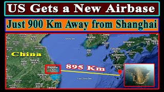 US Gets a New Airbase in East China Sea from Japan, Just 900 Kms from Shanghai, China's Biggest City