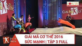 SỨC MẠNH | TẬP 3 FULL HD | GIẢI MÃ CƠ THỂ 2016 ft. HẢI BĂNG vs THÚC LĨNH
