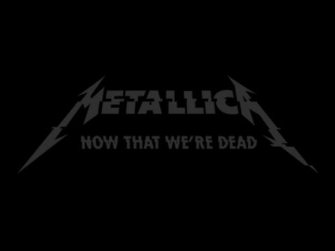 Metallica - Now That We're Dead Lyrics