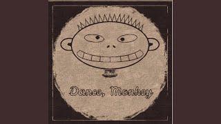 Dance, Monkey