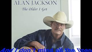 Alan Jackson - The Older I Get 'lyrics'