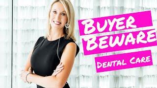 Buyer Beware Dental Care