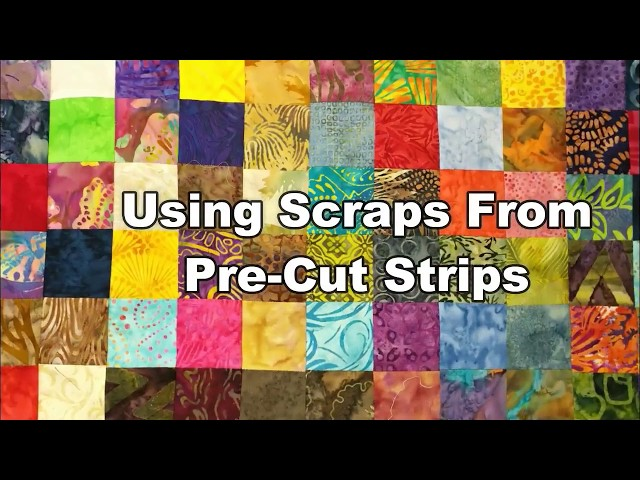 Using Scraps From Pre-Cut Strips