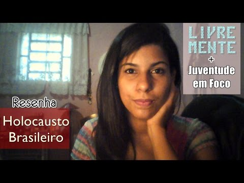 Resenha: Holocausto Brasileiro - Daniela Arbex