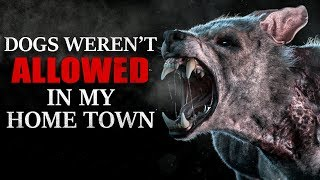 """Dogs Weren't Allowed in my Home Town"" Creepypasta"
