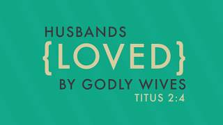 Godly Wives Love Their Husbands With Love They Can Feel