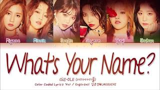 (G)I-DLE (여자아이들) - WHAT'S YOUR NAME (Color Coded Lyrics Eng/Rom/Han/가사)