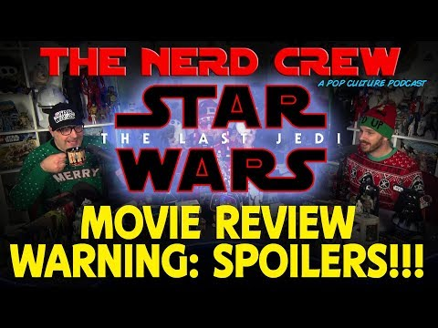 The Nerd Crew: The Last Jedi FULL REVIEW (SPOILERS!!!)