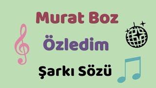 Murat Boz - Özledim   Şarkı Sözü    Şarkı Defteri