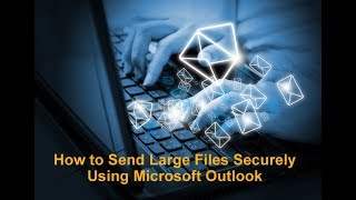 How to Send Large Files from Microsoft Outlook (2010, 2013, 2016)
