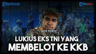 Memburu Lukius, Eks Prajurit TNI yang Membelot ke KKB dan Jadi Penghianat Negara