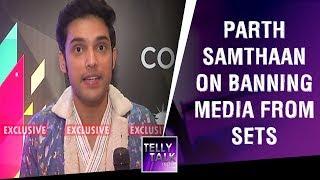 Parth Samthaan on banning media from sets of Kasautii Zindagii Kay   Exclusive