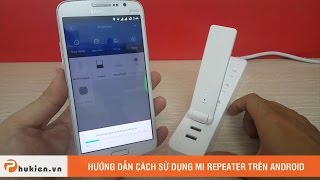 Hướng dẫn cài đặt và sử dụng Mi Repeater trên Android