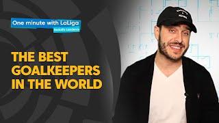One minute with LaLiga & Rodolfo Landeros: The best goalkeepers