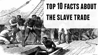 Top 10 Shocking Facts About The Slave Trade