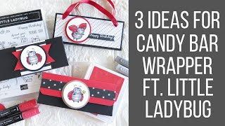 3 IDEAS FOR CANDY BAR WRAPPERS FEAT. STAMPIN UP LITTLE LADYBUG