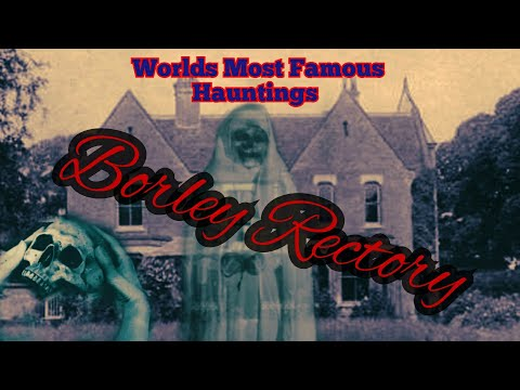 The Borley Rectory Mystery: The Truth Behind The Legend Uncovered