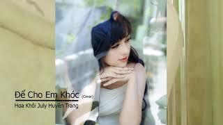 Để Cho Em Khóc (Cover) - Hoa Khôi July Huyền Trang