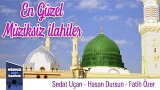 En Güzel Müziksiz İlahiler -  Full Albüm / Sedat Uçan-Hasan Dursun-Fatih Özer