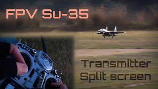 FPV Su-35, 'Hands on Tx' Split Screen ✈️ HD 60fps