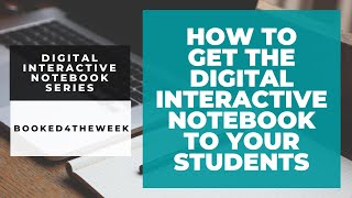 How To Get The Digital Interactive Notebook To Your Students