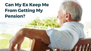 Can My Ex Keep Me From Getting My Pension? [Video]