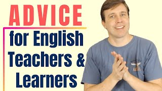 ADVICE For English Teachers & English Learners + Vocabulary