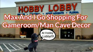 Shopping For Gameroom/Man Cave Decor At Hobby Lobby W/Max!