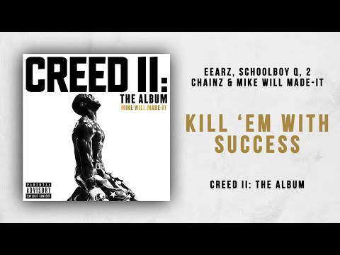 Mike WiLL Made-It, Eearz, ScHoolboy Q & 2 Chainz - Kill 'Em With Success (Creed 2)